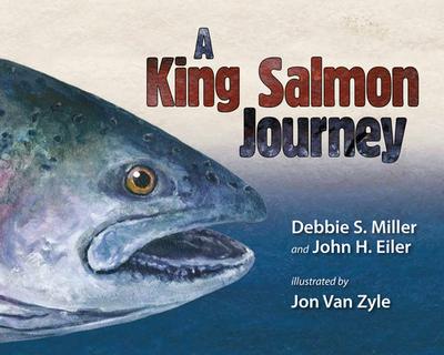 A King Salmon Journey - Miller, Debbie S