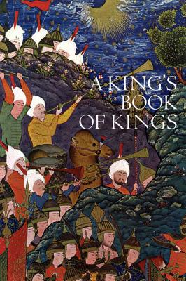 A King's Book of Kings: The Shah-Nameh of Shah Tahmasp - Welch, Stuart C