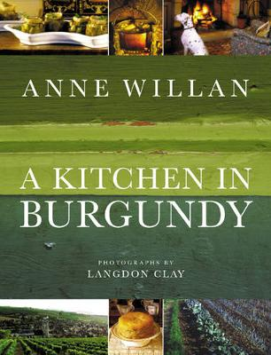 A Kitchen in Burgundy - Willan, Anne, and Clay, Langdon (Photographer)