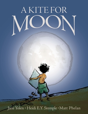 A Kite for Moon - Yolen, Jane, and Stemple, Heidi E y