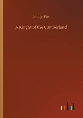 A Knight of the Cumberland - Fox, John Jr