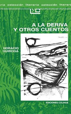 a la Deriva y Otros Cuentos - Quiroga, Horacio