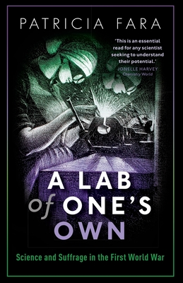 A Lab of One's Own: Science and Suffrage in the First World War - Fara, Patricia