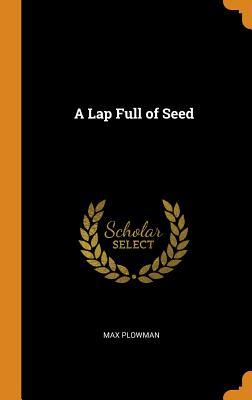 A Lap Full of Seed - Plowman, Max