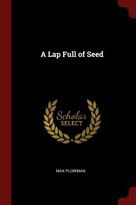 A Lap Full of Seed - Plowman, Max