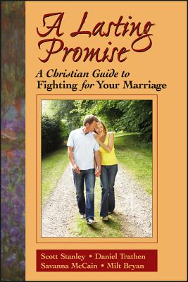 A Lasting Promise: A Christian Guide to Fighting for Your Marriage - Stanley, Scott M, PH.D., and Trathen, Daniel, and McCain, Savanna