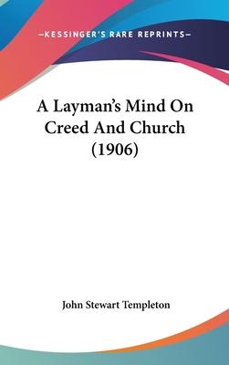 A Layman's Mind on Creed and Church (1906) - Templeton, John Stewart