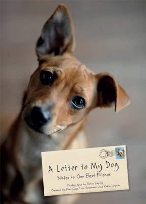 A Letter to My Dog: Notes to Our Best Friends - Layton, Robin, and Erspamer, Lisa, and Culp, Kimi