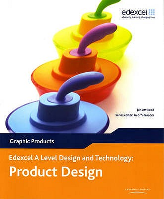 A Level Design and Technology for Edexcel: Product Design: Graphic Products - Attwood, Jon (Editor), and Hancock, Geoff (Editor)