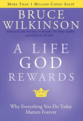A Life God Rewards - Wilkinson, Bruce, Dr., and Kopp, David (Contributions by)