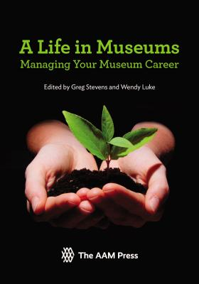 A Life in Museums: Managing Your Museum Career - Stevens, Greg (Editor), and Luke, Wendy (Editor)