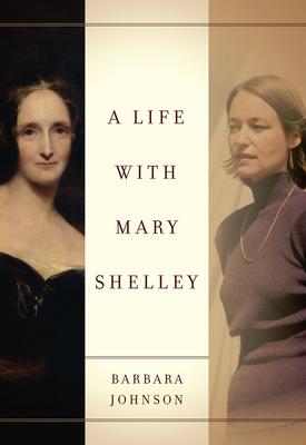 A Life with Mary Shelley - Johnson, Barbara, and Butler, Judith (Editor), and Felman, Shoshana (Editor)
