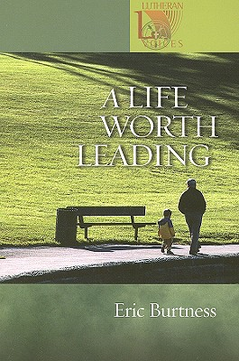 A Life Worth Leading - Burtness, Eric
