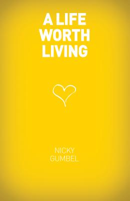 A Life Worth Living - Gumbel, Nicky