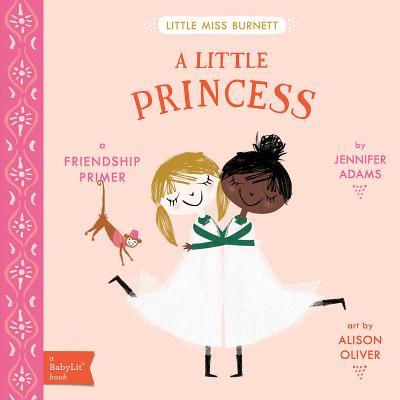A Little Princess: A Babylit(r) Friendship Primer - Adams, Jennifer, and Oliver, Alison (Illustrator)