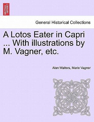 A Lotos Eater in Capri ... with Illustrations by M. Vagner, Etc. - Walters, Alan, and Vagner, Marie