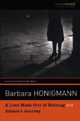 A Love Made Out of Nothing & Zohara's Journey - Honigmann, Barbara, and Barrett, John, Professor (Translated by)