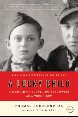 A Lucky Child: A Memoir of Surviving Auschwitz as a Young Boy - Buergenthal, Thomas, and Wiesel, Elie (Foreword by)