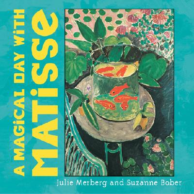 A Magical Day with Matisse - Merberg, Julie, and Chronicle Books, and Bober, Suzanne