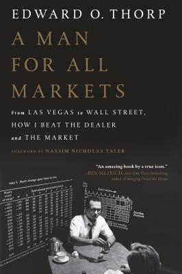 A Man for All Markets: From Las Vegas to Wall Street, How I Beat the Dealer and the Market - Thorp, Edward O, and Taleb, Nassim Nicholas (Foreword by)