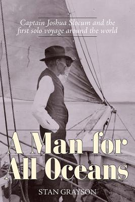 A Man for All Oceans: Captain Joshua Slocum and the First Solo Voyage Around the World - Grayson, Stan