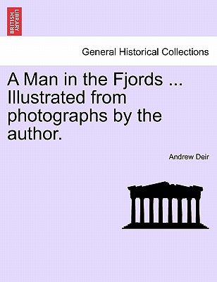 A Man in the Fjords ... Illustrated from Photographs by the Author. - Deir, Andrew