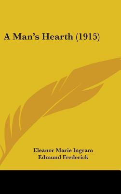 A Man's Hearth (1915) - Ingram, Eleanor Marie