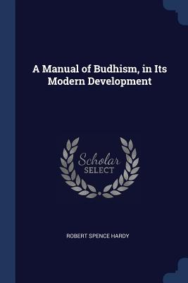 A Manual of Budhism, in Its Modern Development - Hardy, Robert Spence
