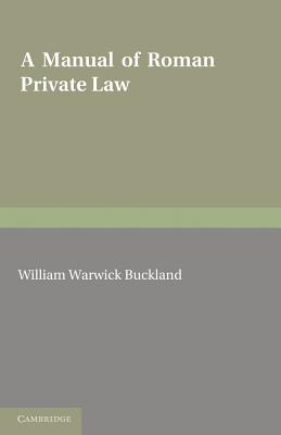 A Manual of Roman Private Law - Buckland, W. W.