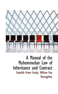 A Manual of the Mahommedan Law of Inheritance and Contract - Grady, Standish Grove