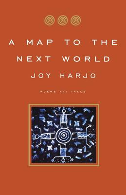 A Map to the Next World: Poems and Tales - Harjo, Joy
