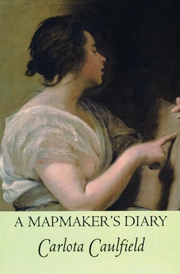 A Mapmaker's Diary - Caulfield, Carlota, and Berg, Mary G (Translated by)