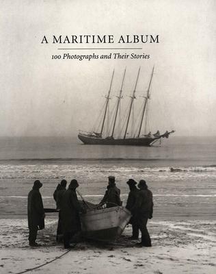 A Maritime Album: 100 Photographs and Their Stories - Szarkowski, John, Mr., and Mariners Museum, and Benson, Richard