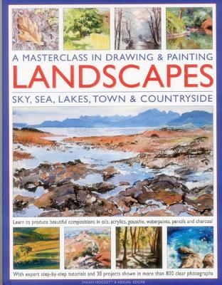 A Masterclass in Drawing & Painting Landscapes: Sky, Sea, Lakes, Town & Countryside - Hoggett, Sarah, and Edgar, Abigail