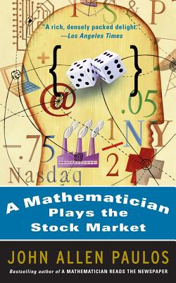 A Mathematician Plays the Stock Market - Paulos, John Allen, Professor