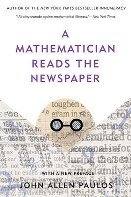 A Mathematician Reads the Newspaper - Paulos, John Allen, Professor
