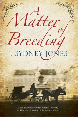 A Matter of Breeding: A Mystery Set in Turn-of-the-Century Vienna - Jones, J. Sydney