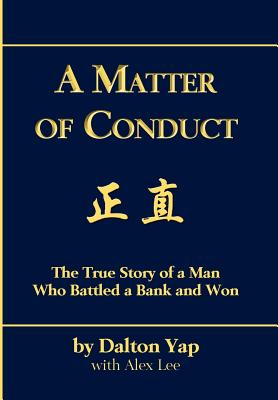 A Matter of Conduct: The True Story of a Man Who Battled a Bank and Won - Yap, Dalton, and Lee, Alex