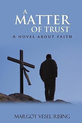 A Matter of Trust: A Novel about Faith - Rising, Margot Vesel