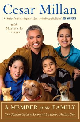 A Member of the Family: The Ultimate Guide to Living with a Happy, Healthy Dog - Millan, Cesar