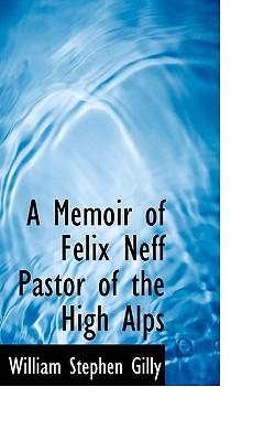 A Memoir of Felix Neff Pastor of the High Alps - Gilly, William Stephen