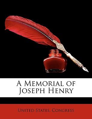 A Memorial of Joseph Henry - United States Congress, States Congress (Creator)