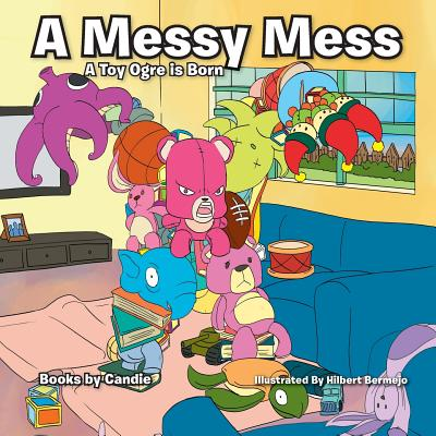 A Messy Mess: A Toy Ogre Is Born - Candie, Books by