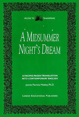A Midsummer Night's Dream: A Facing-Pages Translation Into Contemporary English - Shakespeare, William, and Mobley, Jonnie Patricia (Editor)