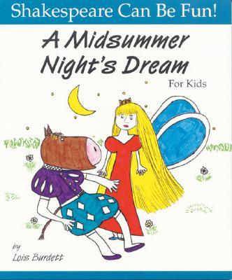 A Midsummer Night's Dream for Kids - Burdett, Lois, and Shakespeare, William