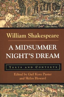 A Midsummer Night's Dream: Texts and Contexts - Shakespeare, William, and Paster, Gail Kern (Editor), and Howard, Skiles (Editor)