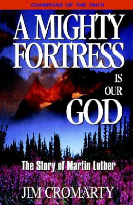 A Mighty Fortress Is Our God -The Story of Martin Luther - Cromarty, Jim