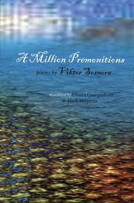 A Million Premonitions - Sosnora, Viktor, and Georgeoliani, Dinara (Translated by), and Halperin, Mark (Translated by)