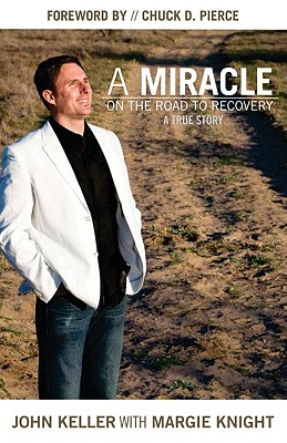 A Miracle on the Road to Recovery: A True Story - Keller, John, and Knight, Margie, and Pierce, Chuck D (Foreword by)