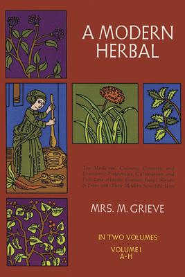 A Modern Herbal, Vol. I, Volume 1 - Grieve, Margaret
